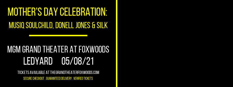 Mother's Day Celebration: Musiq Soulchild, Donell Jones & Silk at MGM Grand Theater at Foxwoods